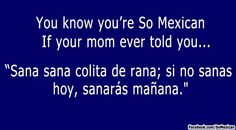 You Know You're Mexican If…actually my Grandma used to tell me this. ❤