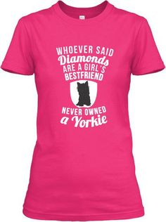 Every Yorkie owner can agree.. my Yorkie is my best friend! Grab this Limited Edition tee for a short time and show the world how much you LOVE your Yorkie. :) Wear it loud, and wear it proud! :)