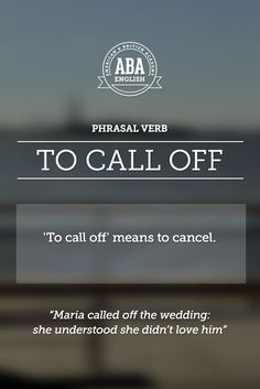 """New English #Phrasal #Verb: """"To call off"""" means to cancel, to drop, to undo. #esl"""