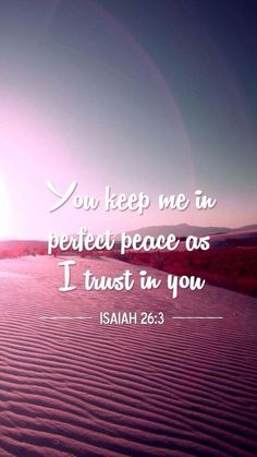 """The LORD keeps me in perfect peace as I trust in Him.""❤~Isaiah 26:3~"