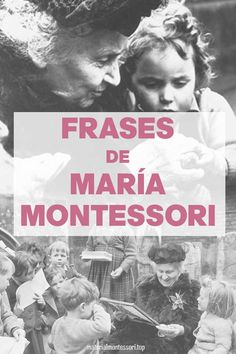 Frases sobre la educación y los niños de la educadora MARÍA MONTESSORI. Frases sobre educación, frases motivadoras para niños, frases sobre el éxito infantil. María Montessori Frases.