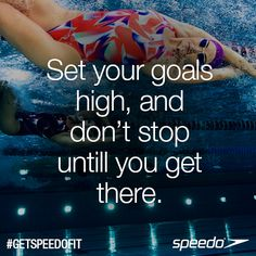 Set your goals high and don't stop until you get there! #Speedo #Swimming #Inspiration #Motivation