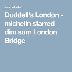 Duddell's London - michelin starred dim sum London Bridge Michelin Star, London Bridge, Dim Sum, Restaurant Bar, Restaurants, Eat, Restaurant, Diners