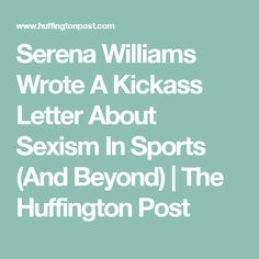 Serena Williams Wrote A Kickass Letter About Sexism In Sports (And Beyond)   The Huffington Post