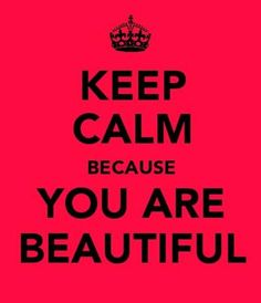 Never think you aren't beautiful