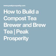 How to Build a Compost Tea Brewer and Brew Tea | Peak Prosperity
