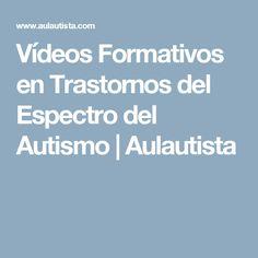 Vídeos Formativos en Trastornos del Espectro del Autismo | Aulautista