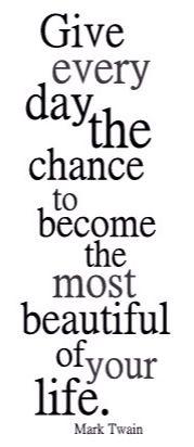 Dá a cada dia a oportunidade de se tornar o mais belo da tua vida!