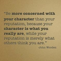 When your character is in tact, your reputation will follow. If you are busy fighting for your reputation, perhaps it's time to be honest about your character. Just sayin'.