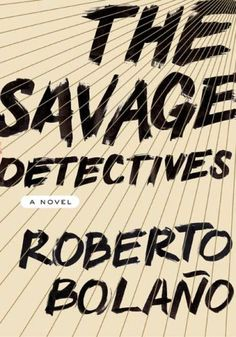 The Savage Detectives by Roberto Bolano; this novel being the largest maybe on this list. I've heard mixed reviews