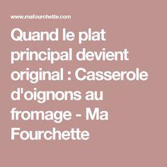 Quand le plat principal devient original : Casserole d'oignons au fromage - Ma Fourchette