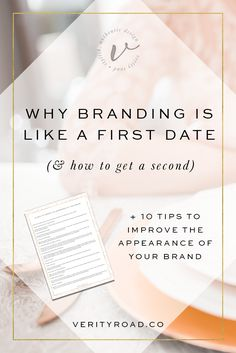 Why Branding Is Like a First Date & How to Get a Second (+ 10 Ways to Improve the Appearance of Your Brand!) — Verity Road
