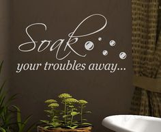 Soak Your Troubles Away Bath Bathroom Wall Saying Quote - possibility for bathroom - feature wall quotes classroom quotes decals quotes decals kitchen quotes decals office Bathroom Wall Quotes, Bathroom Feature Wall, Vinyl Wall Quotes, Bathroom Signs, Bath Quotes, Vinyl Art, Master Bathroom, Bathroom Ideas, Master Bedrooms