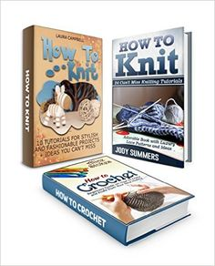 Knit & Crochet Box Set: 10 Tutorials For Stylish And Fashionable Projects With Awesome Lace Knitting Patterns And Easy Beginners Manual With Free Sewing ... Set, crochet patterns, knitting patterns), Laura Campbell, Jody Summers, Alice Stokes - Amazon.com