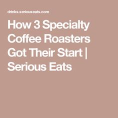 How 3 Specialty Coffee Roasters Got Their Start | Serious Eats