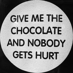 best quote ever even though I don't like chocolate