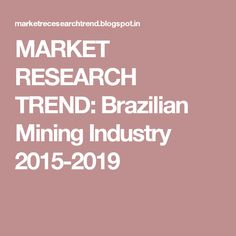 MARKET RESEARCH TREND: Brazilian Mining Industry 2015-2019