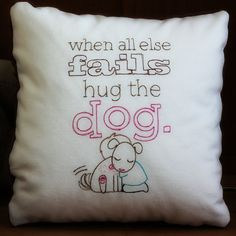 Dog Pillow When All Else Fails Hug The Dog by belindaleedesigns