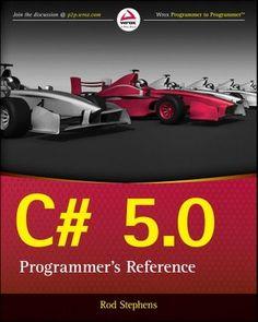 C# 5.0 Programmers Reference ebook by Rod Stephens Rakuten Kobo - C Programming - Ideas of C Programming #cprogramming #cprogram - C# 5.0 Programmers Reference Test Driven Development, Web Application Development, The C Programming Language, Programming Languages, Linux Shell, Entity Framework, Portal System, Web Api, Objective C
