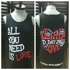 Alpha Omicron Pi Bid Day 2011 Tank.. Fayetteville, Arkansas  I wanna make this into an All You Need Is Alpha Love canvas.
