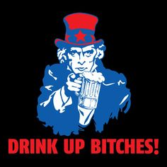 UNCLE SAM - DRINK UP BITCHES FUNNY T-SHIRT