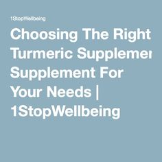 Choosing The Right Turmeric Supplement For Your Needs