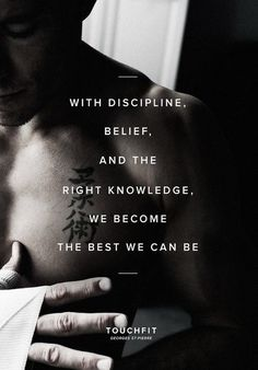 With discipline, belief and the right knowledge, we become the best we can be.