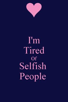 I'm tired of selfish people. Amen to that! Now Quotes, Words Quotes, Great Quotes, Quotes To Live By, Motivational Quotes, Funny Quotes, Life Quotes, Inspirational Quotes, Sayings