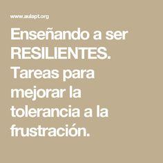 Enseñando a ser RESILIENTES. Tareas para mejorar la tolerancia a la frustración.