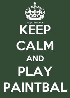 Always! Keep Calm and Play Paintball
