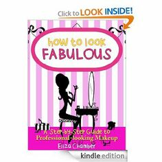 Amazon.com: How to Look Fabulous: A Step-by-Step Guide to Professional-looking Makeup eBook: Eliza Chamber: Kindle Store