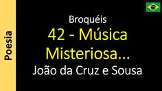 João da Cruz e Sousa - Broquéis - 42 - Música Misteriosa...