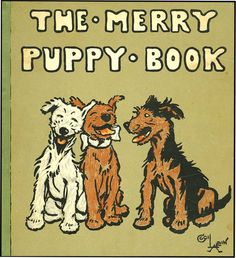 The Merry Puppy Book, illustrated and written by Cecil Aldin ~ c.1913