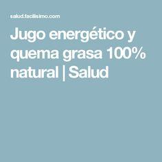 Jugo energético y quema grasa 100% natural | Salud