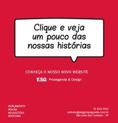 Descubra como podemos contar a sua história!  Acesse: www.esgpropaganda.com.br