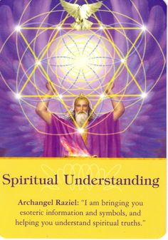 "Archangel Raziel means ""Secret of God"". Is said to stand very near to God."