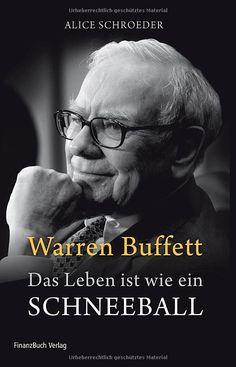Warren Buffett - Das Leben ist wie ein Schneeball - Alice Schroeder - Amazon.de: Bücher