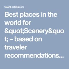 """Best places in the world for """"Scenery"""" – based on traveler recommendations -  Booking.com: Destination Finder"""