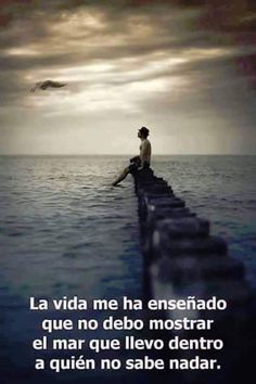 """Life has taught me that I should not show the sea that I carry inside who cannot swim""La vida me ha enseñado Más Motivational Phrases, Inspirational Quotes, Great Quotes, Me Quotes, Poetry Quotes, Famous Quotes, Little Bit, More Than Words, Spanish Quotes"