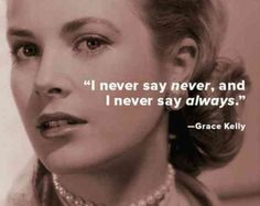 """25 Inspiring Quotes From Real Life Princesses That Prove Disney Has Nothing On Reality """"I never say never, and I never say always. Life Quotes Love, This Is Us Quotes, Quotes To Live By, Me Quotes, Quotable Quotes, Best Inspirational Quotes, Uplifting Quotes, Quotes Positive, Amazing Quotes"""