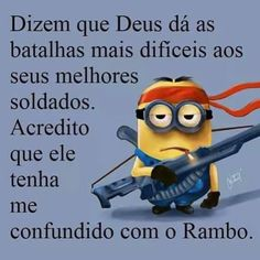 They say God gives his most difficult tasks to his best soldiers. I think he has me confused with Rambo. Humor Minion, Minions Cartoon, Minions Images, Minions Quotes, Funny Quotes, Funny Memes, Jokes, Funny Phrases, Hilarious