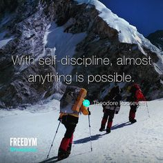 With self-discipline, almost anything is possible. – Theodore Roosevelt thedailyquotes.com