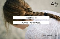 Kindness is always fashionable. - Amelia E. Barr