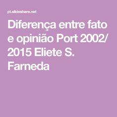 Diferença entre fato e opinião Port 2002/ 2015 Eliete S. Farneda Fact And Opinion, Paper News, Social Issues, Foreign Language
