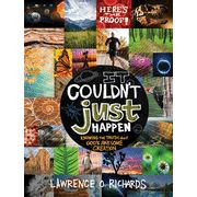 It Couldn't Just Happen: Knowing the Truth About God's Awesome Creation  -               By: Lawrence Richards