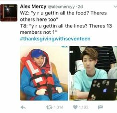 OH that hurt like a bullet but accurate af. I love #thanksgivingwithseventeen tbh I love thanksgivingwith ______ whichever kpop group it is I find it funny and very accurate sometimes