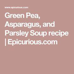 Green Pea, Asparagus, and Parsley Soup   recipe | Epicurious.com