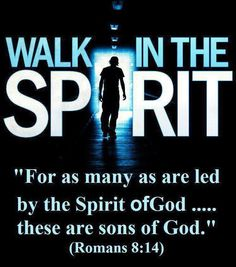 """Romans 8:14-16 For as many as are led by the Spirit of God, these are sons of God. For you did not receive the spirit of bondage again to fear, but you received the Spirit of adoption by whom we cry out, """"Abba, Father."""" The Spirit Himself bears witness with our spirit that we are children of God,"""