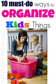 How to organize our kids things - 10 ways to get you organized