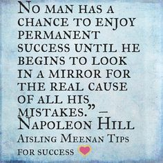 "Reposting @aislingmeenan: No man has a chance to enjoy permanent success until he begins to look in a mirror for the real cause of all his mistakes."" – Napoleon Hill"